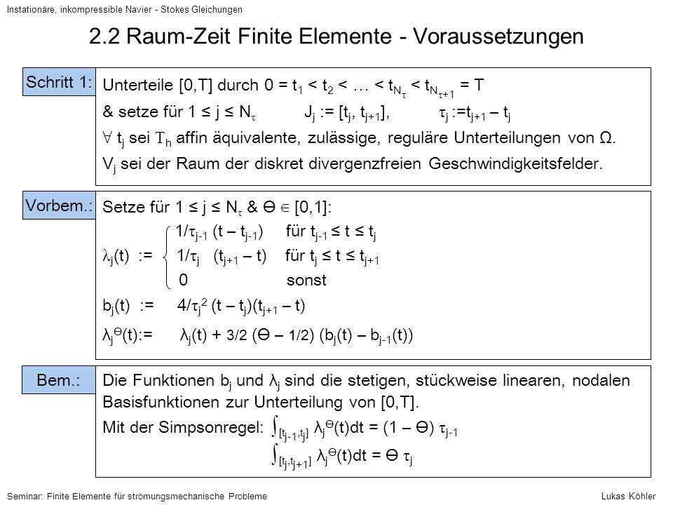 Instationäre, inkompressible Navier - Stokes Gleichungen Seminar: Finite Elemente für strömungsmechanische Probleme Setze für 1 ≤ j ≤ N τ & Ɵ ∈ [0,1]: