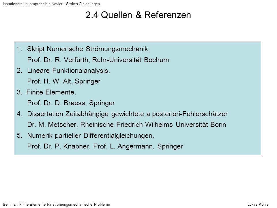 Instationäre, inkompressible Navier - Stokes Gleichungen Seminar: Finite Elemente für strömungsmechanische Probleme 2.4 Quellen & Referenzen 1.Skript
