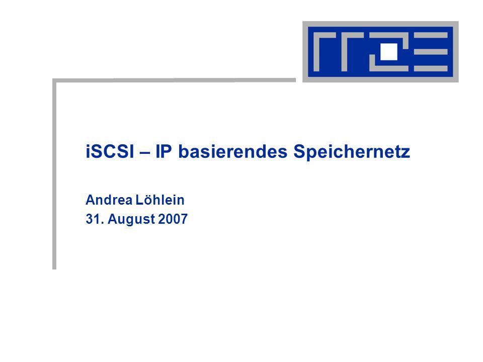 iSCSI – IP basierendes Speichernetz Andrea Löhlein 31. August 2007