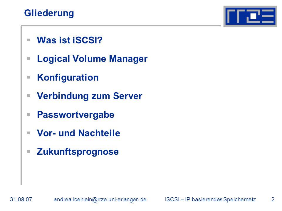 iSCSI – IP basierendes Speichernetz31.08.07andrea.loehlein@rrze.uni-erlangen.de2 Gliederung  Was ist iSCSI.