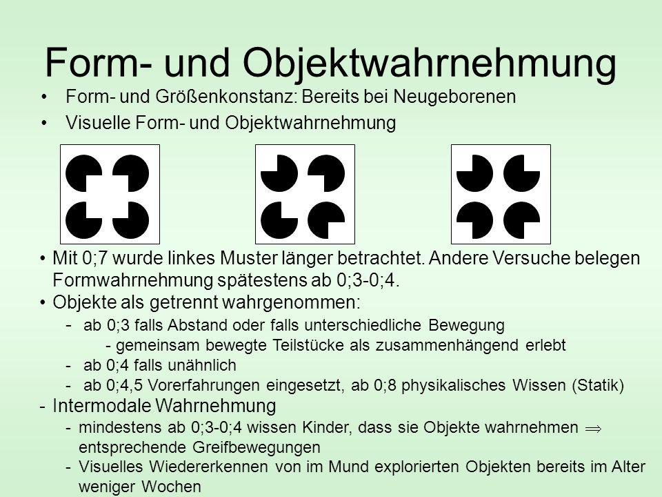 Form- und Objektwahrnehmung Form- und Größenkonstanz: Bereits bei Neugeborenen Visuelle Form- und Objektwahrnehmung Mit 0;7 wurde linkes Muster länger betrachtet.