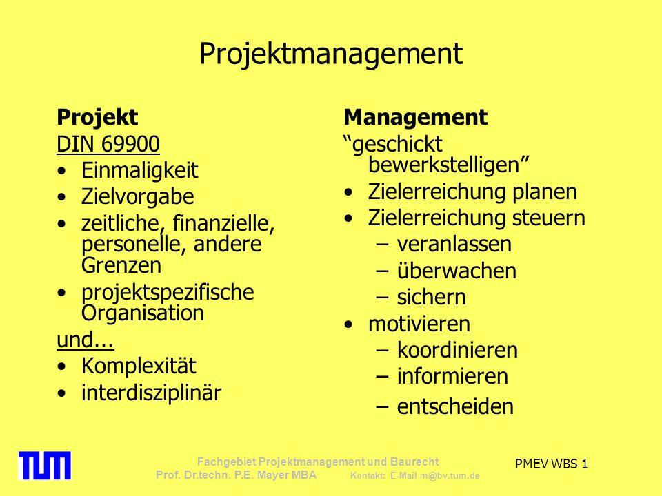 PMEV WBS 1 Fachgebiet Projektmanagement und Baurecht Prof. Dr.techn. P.E. Mayer MBA Kontakt: E-Mail m@bv.tum.de Projektmanagement Projekt DIN 69900 Ei