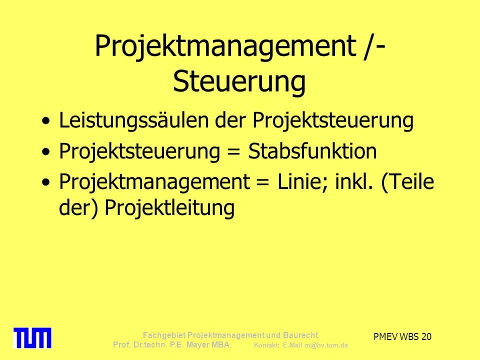 PMEV WBS 20 Fachgebiet Projektmanagement und Baurecht Prof. Dr.techn. P.E. Mayer MBA Kontakt: E-Mail m@bv.tum.de Projektmanagement /- Steuerung Leistu