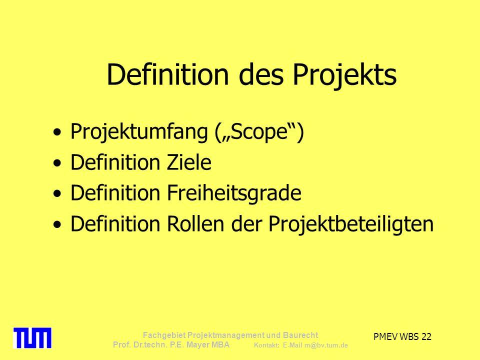 PMEV WBS 22 Fachgebiet Projektmanagement und Baurecht Prof. Dr.techn. P.E. Mayer MBA Kontakt: E-Mail m@bv.tum.de Definition des Projekts Projektumfang