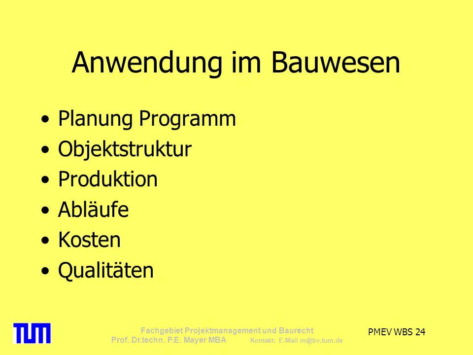 PMEV WBS 24 Fachgebiet Projektmanagement und Baurecht Prof. Dr.techn. P.E. Mayer MBA Kontakt: E-Mail m@bv.tum.de Anwendung im Bauwesen Planung Program
