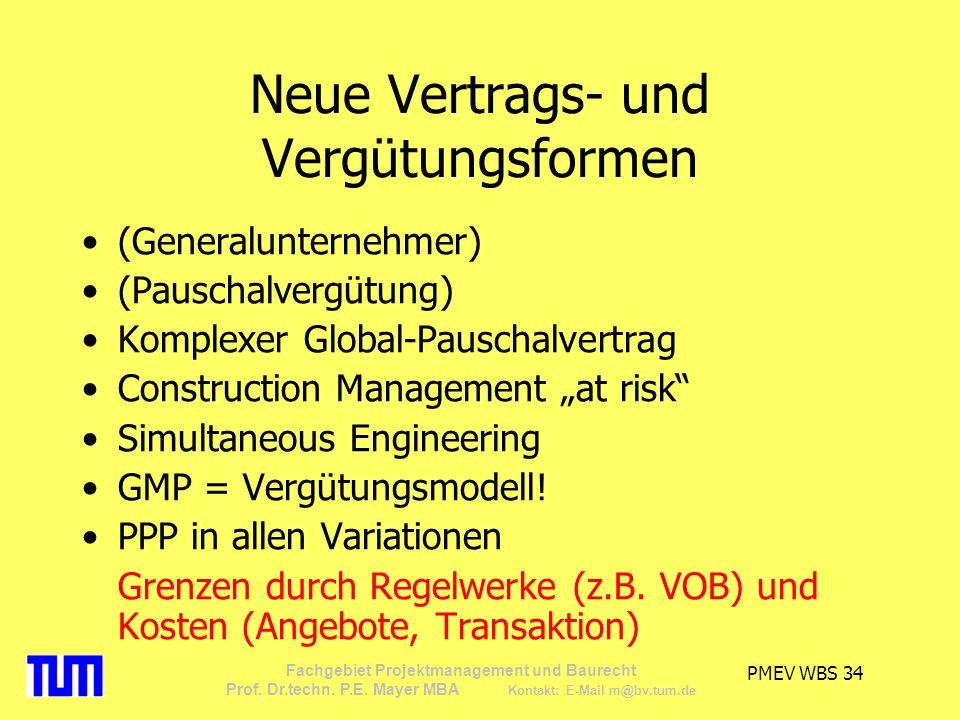 PMEV WBS 34 Fachgebiet Projektmanagement und Baurecht Prof. Dr.techn. P.E. Mayer MBA Kontakt: E-Mail m@bv.tum.de Neue Vertrags- und Vergütungsformen (