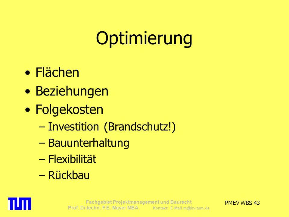 PMEV WBS 43 Fachgebiet Projektmanagement und Baurecht Prof. Dr.techn. P.E. Mayer MBA Kontakt: E-Mail m@bv.tum.de Optimierung Flächen Beziehungen Folge