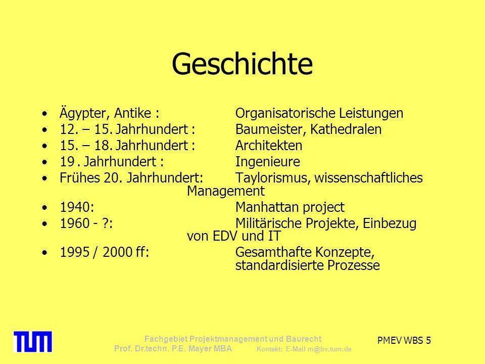 PMEV WBS 5 Fachgebiet Projektmanagement und Baurecht Prof. Dr.techn. P.E. Mayer MBA Kontakt: E-Mail m@bv.tum.de Geschichte Ägypter, Antike :Organisato
