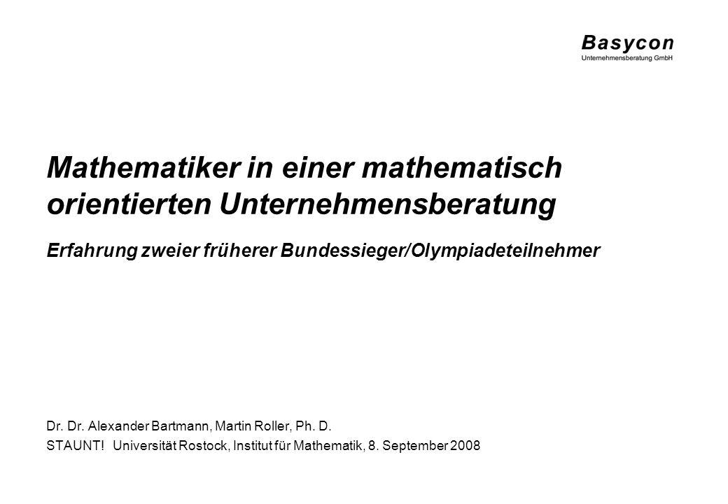 Mathematiker in einer mathematisch orientierten Unternehmensberatung Dr. Dr. Alexander Bartmann, Martin Roller, Ph. D. STAUNT! Universität Rostock, In