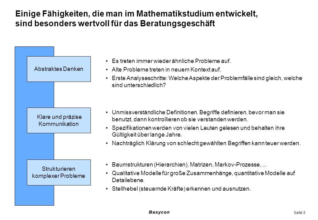 Seite 5 Einige Fähigkeiten, die man im Mathematikstudium entwickelt, sind besonders wertvoll für das Beratungsgeschäft Abstraktes Denken Es treten imm