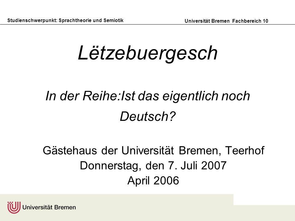 Studienschwerpunkt: Sprachtheorie und Semiotik Universität Bremen Fachbereich 10 Lëtzebuergesch In der Reihe:Ist das eigentlich noch Deutsch? Gästehau