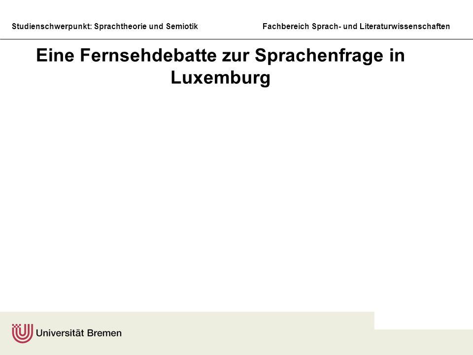 Studienschwerpunkt: Sprachtheorie und SemiotikFachbereich Sprach- und Literaturwissenschaften Eine Fernsehdebatte zur Sprachenfrage in Luxemburg