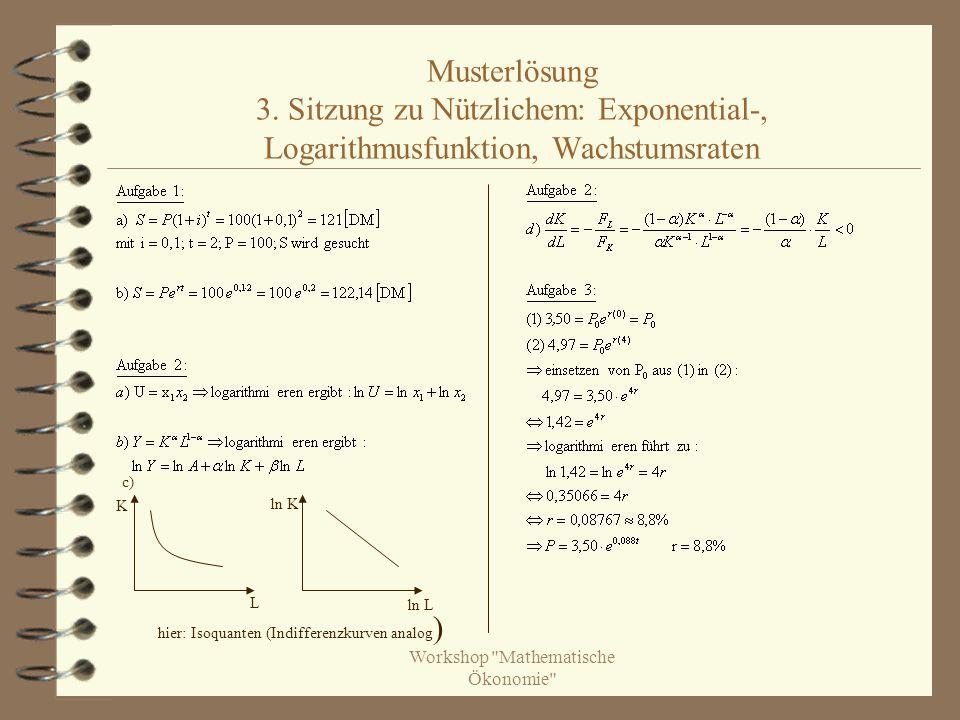 ln K ln L L c) hier: Isoquanten (Indifferenzkurven analog ) K Musterlösung 3.