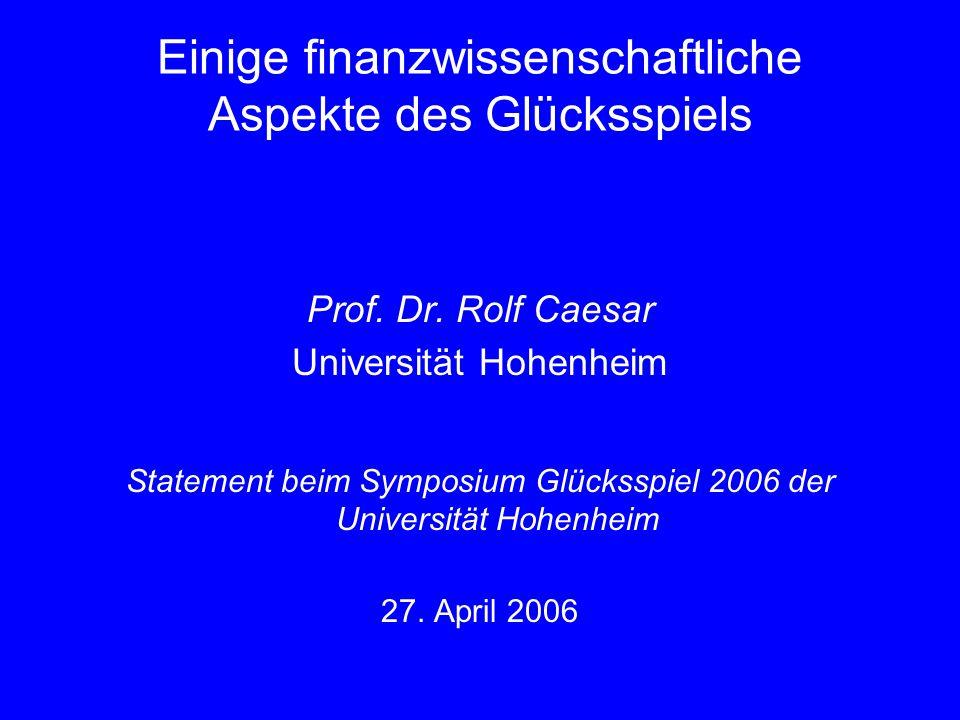 Einige finanzwissenschaftliche Aspekte des Glücksspiels Prof. Dr. Rolf Caesar Universität Hohenheim Statement beim Symposium Glücksspiel 2006 der Univ