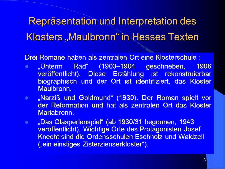 """3 Repräsentation und Interpretation des Klosters """"Maulbronn in Hesses Texten Drei Romane haben als zentralen Ort eine Klosterschule : """"Unterm Rad (1903–1904 geschrieben, 1906 veröffentlicht)."""