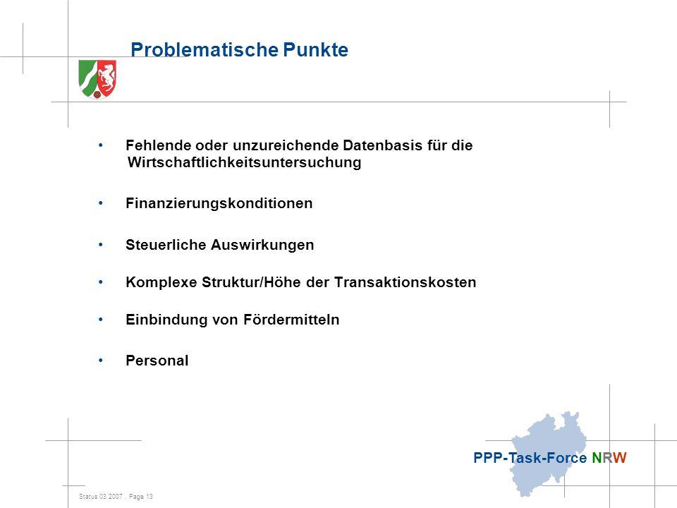 Status 03.2007, Page 13 PPP-Task-Force NRW Problematische Punkte Fehlende oder unzureichende Datenbasis für die Wirtschaftlichkeitsuntersuchung Finanz