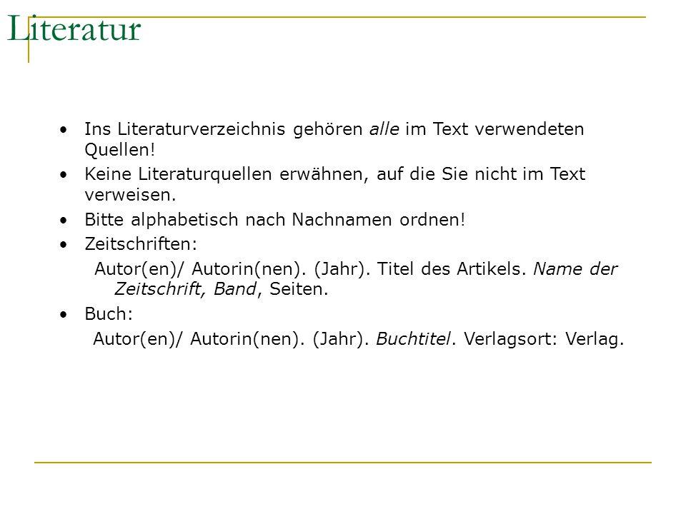 Literatur Ins Literaturverzeichnis gehören alle im Text verwendeten Quellen! Keine Literaturquellen erwähnen, auf die Sie nicht im Text verweisen. Bit