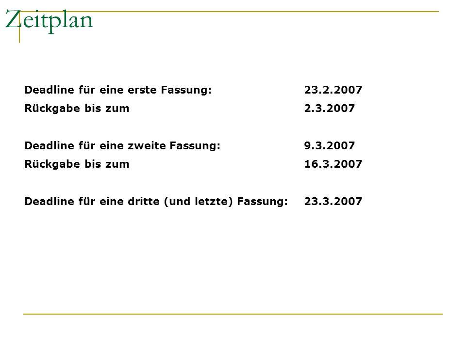 Zeitplan Deadline für eine erste Fassung:23.2.2007 Rückgabe bis zum2.3.2007 Deadline für eine zweite Fassung:9.3.2007 Rückgabe bis zum16.3.2007 Deadli