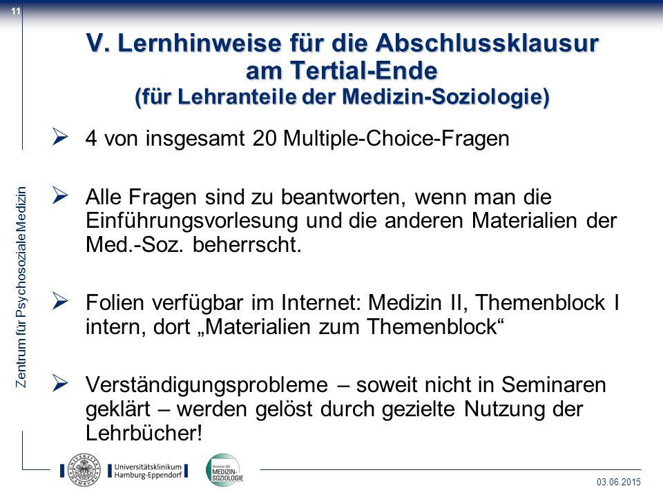 Zentrum für Psychosoziale Medizin 03.06.2015 11 V. Lernhinweise für die Abschlussklausur am Tertial-Ende (für Lehranteile der Medizin-Soziologie)  4