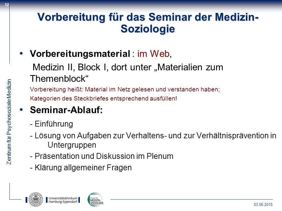 Zentrum für Psychosoziale Medizin 03.06.2015 12 Vorbereitung für das Seminar der Medizin- Soziologie Vorbereitungsmaterial : im Web, Medizin II, Block