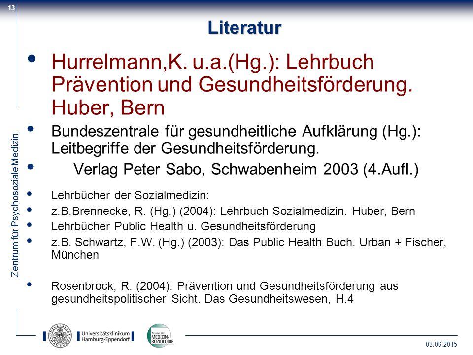Zentrum für Psychosoziale Medizin 03.06.2015 13Literatur Hurrelmann,K. u.a.(Hg.): Lehrbuch Prävention und Gesundheitsförderung. Huber, Bern Bundeszent