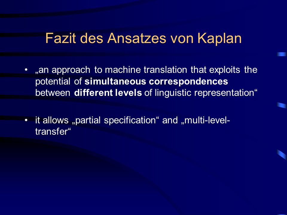 "Fazit des Ansatzes von Kaplan ""an approach to machine translation that exploits the potential of simultaneous correspondences between different levels"