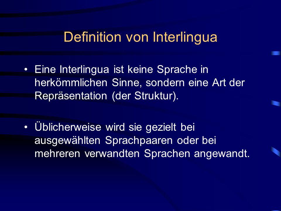 Definition von Interlingua Eine Interlingua ist keine Sprache in herkömmlichen Sinne, sondern eine Art der Repräsentation (der Struktur).