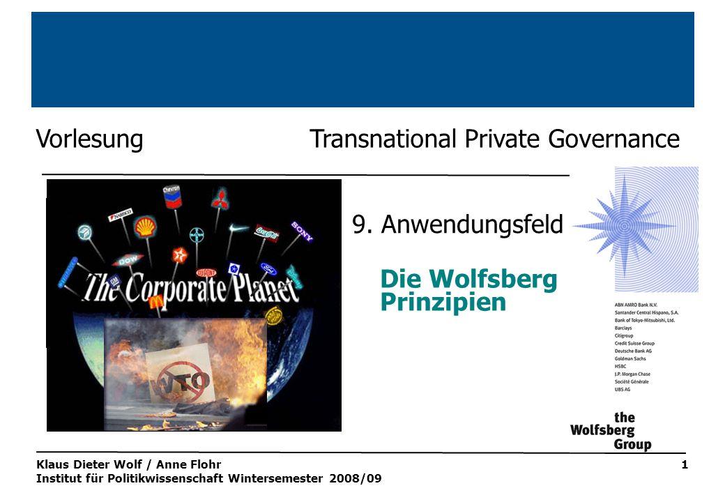 Klaus Dieter Wolf / Anne Flohr Institut für Politikwissenschaft Wintersemester 2008/09 1 Vorlesung Transnational Private Governance Die Wolfsberg Prinzipien 9.