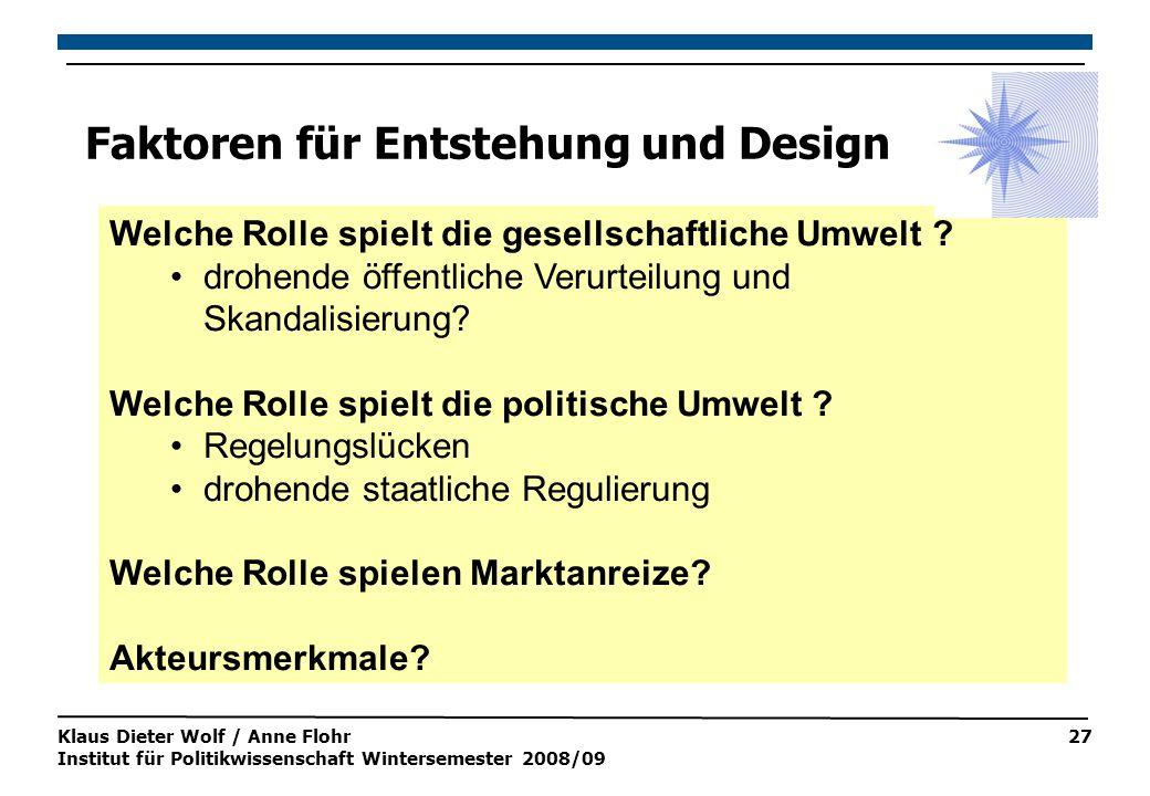 Klaus Dieter Wolf / Anne Flohr Institut für Politikwissenschaft Wintersemester 2008/09 27 Faktoren für Entstehung und Design Welche Rolle spielt die gesellschaftliche Umwelt .