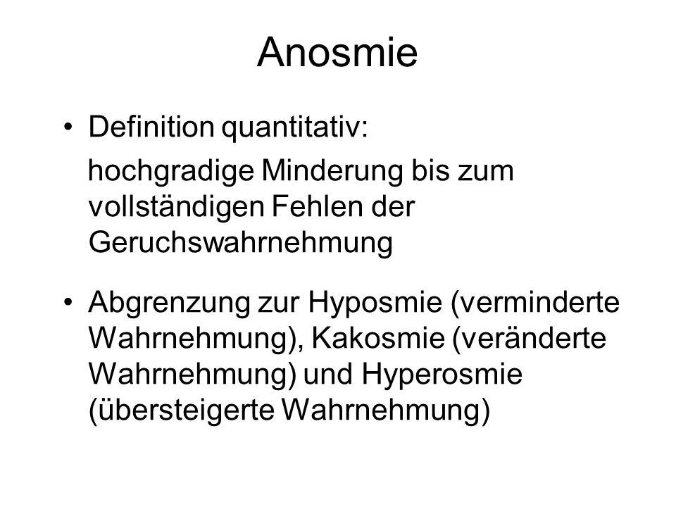 Anosmie Definition quantitativ: hochgradige Minderung bis zum vollständigen Fehlen der Geruchswahrnehmung Abgrenzung zur Hyposmie (verminderte Wahrneh