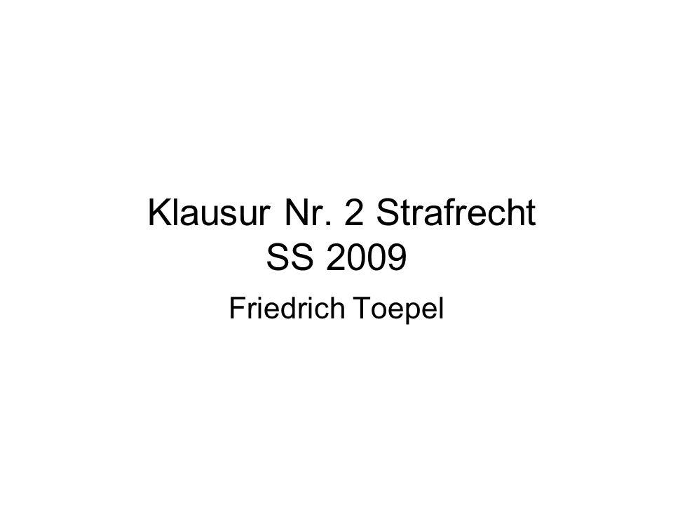 Klausur Nr. 2 Strafrecht SS 2009 Friedrich Toepel