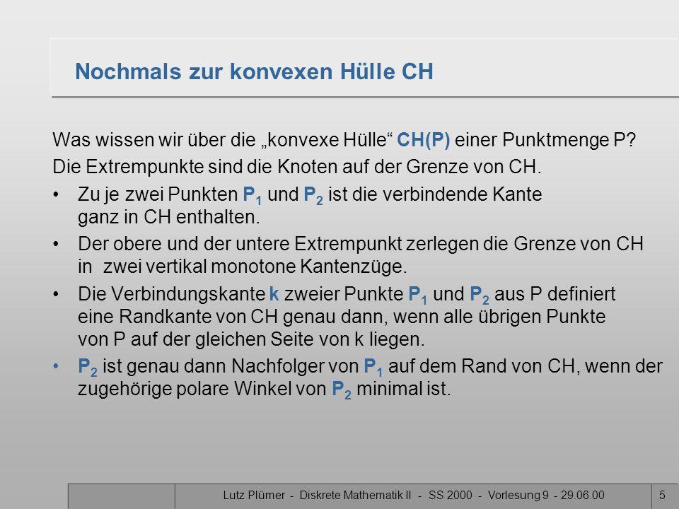 """Lutz Plümer - Diskrete Mathematik II - SS 2000 - Vorlesung 9 - 29.06.005 Nochmals zur konvexen Hülle CH Was wissen wir über die """"konvexe Hülle CH(P) einer Punktmenge P."""
