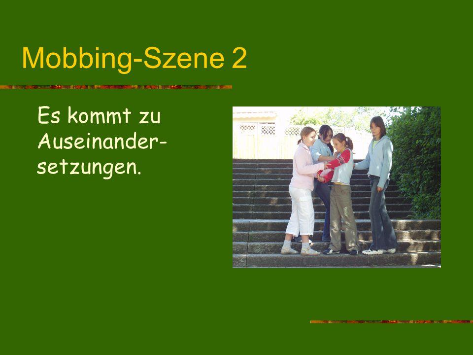 Mobbing-Szene 2 Es kommt zu Auseinander- setzungen.