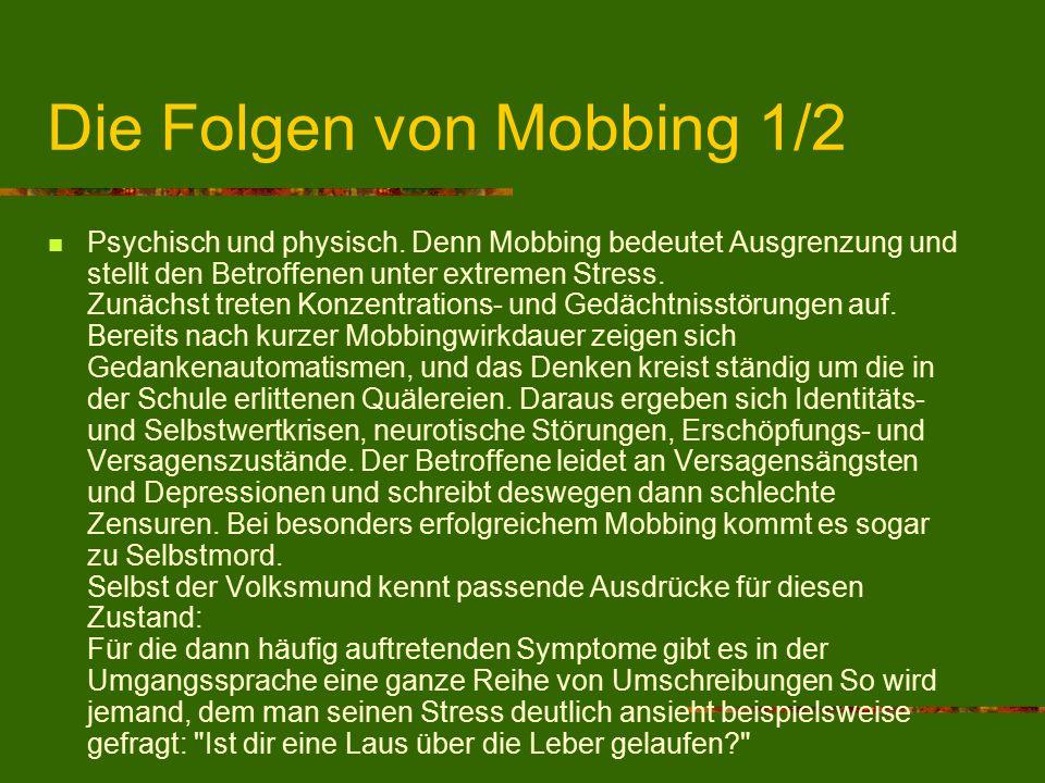 Die Folgen von Mobbing 1/2 Psychisch und physisch. Denn Mobbing bedeutet Ausgrenzung und stellt den Betroffenen unter extremen Stress. Zunächst treten