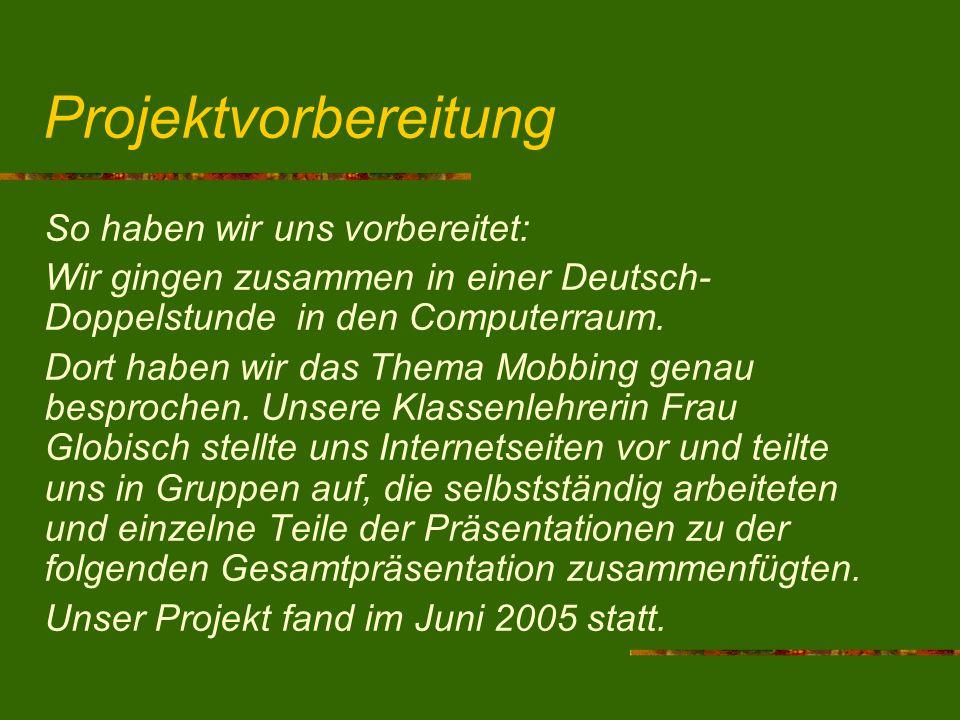 Projektvorbereitung So haben wir uns vorbereitet: Wir gingen zusammen in einer Deutsch- Doppelstunde in den Computerraum. Dort haben wir das Thema Mob
