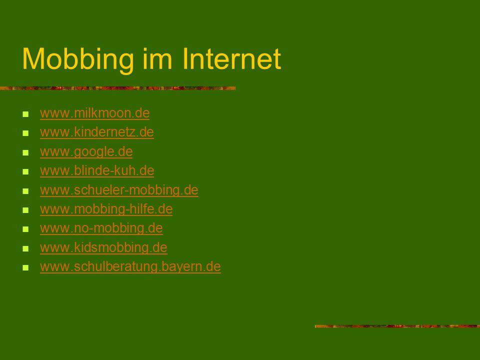 Mobbing im Internet www.milkmoon.de www.kindernetz.de www.google.de www.blinde-kuh.de www.schueler-mobbing.de www.mobbing-hilfe.de www.no-mobbing.de w
