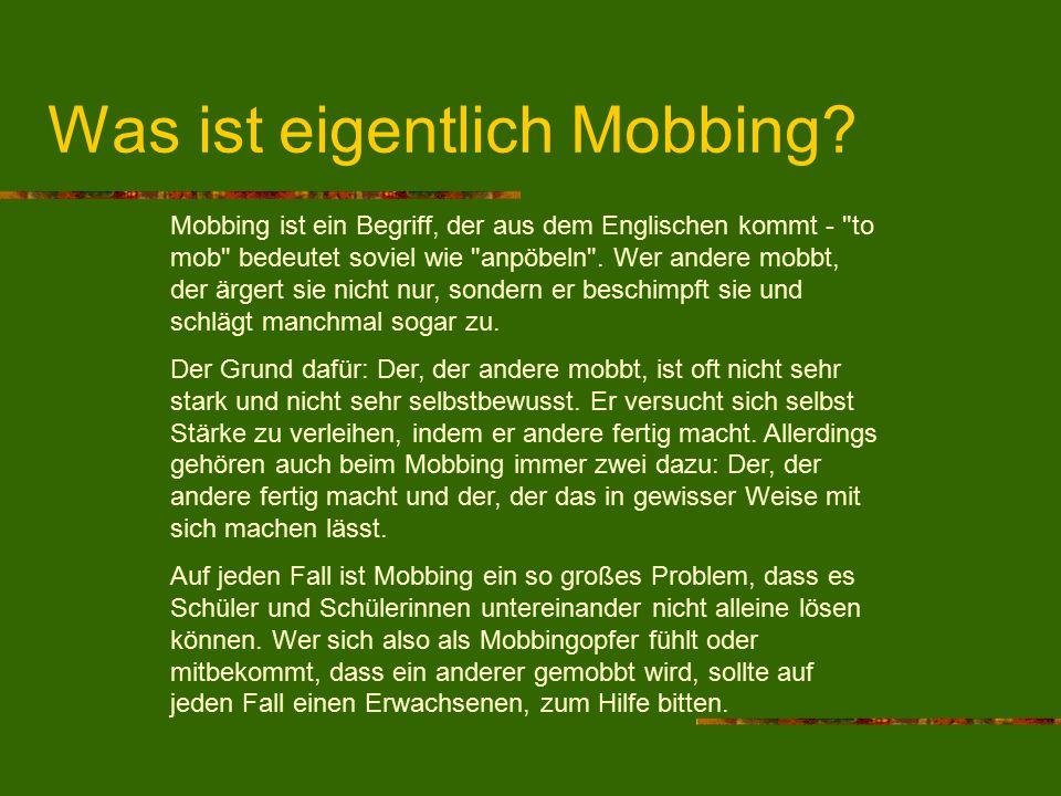 Verschiedene Arten des Mobbings Mobbing durch Gewalt: Wenn jemand immer wieder verprügelt wird oder seine Sachen kaputt gemacht werden.