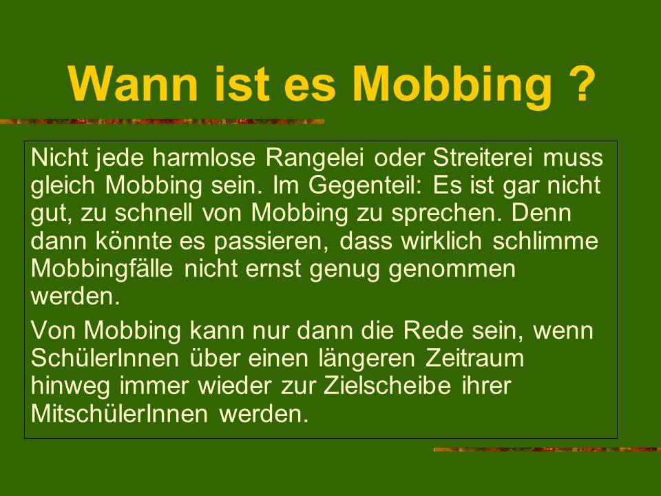 Wann ist es Mobbing ? Nicht jede harmlose Rangelei oder Streiterei muss gleich Mobbing sein. Im Gegenteil: Es ist gar nicht gut, zu schnell von Mobbin