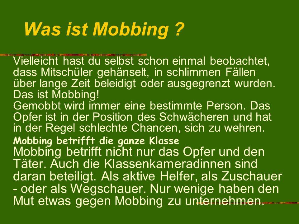 Was ist Mobbing ? Vielleicht hast du selbst schon einmal beobachtet, dass Mitschüler gehänselt, in schlimmen Fällen über lange Zeit beleidigt oder aus