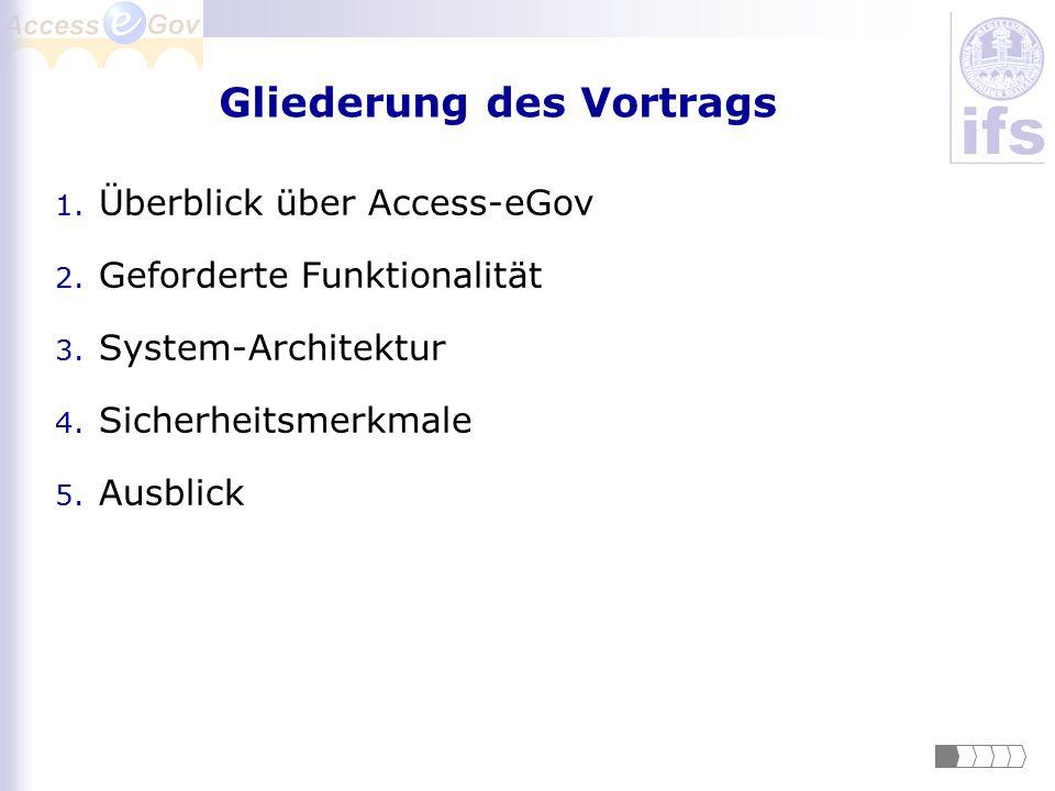 Gliederung des Vortrags 1. Überblick über Access-eGov 2. Geforderte Funktionalität 3. System-Architektur 4. Sicherheitsmerkmale 5. Ausblick