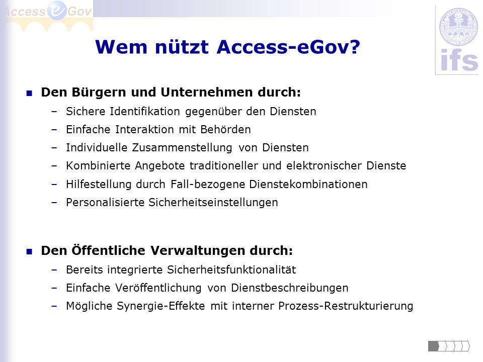 Forschungsfragen in Access-eGov Verteilte Speicherung von Sicherheitsinformationen (in P2P-Netzen) Delegation von Sicherheitsfunktionalität an Dritte Globales Identitätsmanagement in heterogenen Umgebungen Dezentralisierte AAI über Organisationsgrenzen hinweg Verlässliche Attributbasierte Zugriffskontrolle zwischen Organisationen Vertrauensbildung in globalen Netzen
