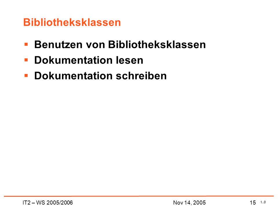 IT2 – WS 2005/200615Nov 14, 2005 Bibliotheksklassen  Benutzen von Bibliotheksklassen  Dokumentation lesen  Dokumentation schreiben 1.0