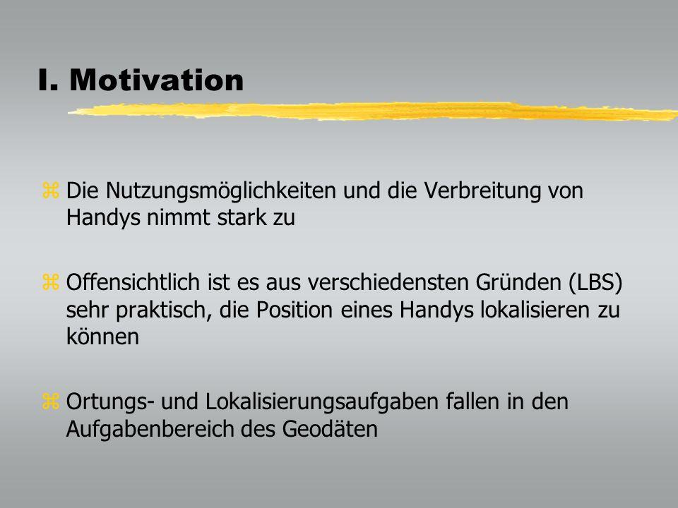 I. Motivation zDie Nutzungsmöglichkeiten und die Verbreitung von Handys nimmt stark zu zOffensichtlich ist es aus verschiedensten Gründen (LBS) sehr p