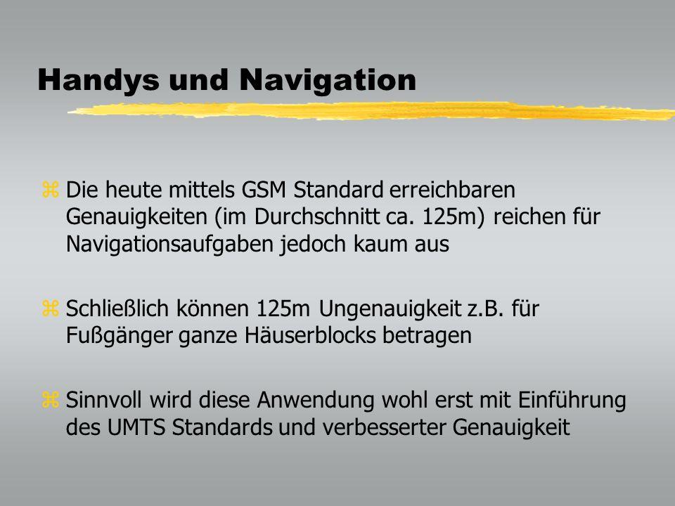 Handys und Navigation zDie heute mittels GSM Standard erreichbaren Genauigkeiten (im Durchschnitt ca.