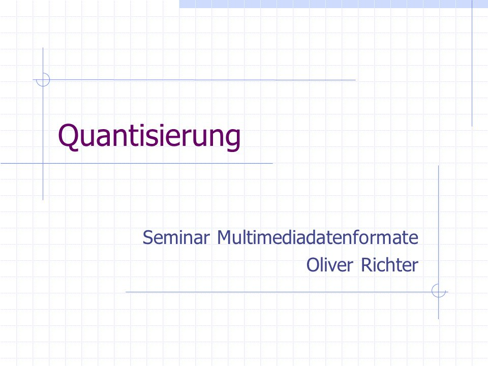 Quantisierung Seminar Multimediadatenformate Oliver Richter