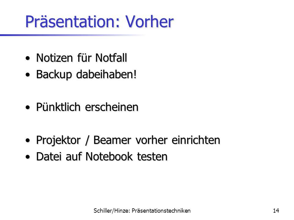 Schiller/Hinze: Präsentationstechniken13 Präsentation: Vorher AbsprechenAbsprechen –Mit BetreuerIn –Mit anderen (Seminar)TeilnehmerInnen Mind. 2x üben