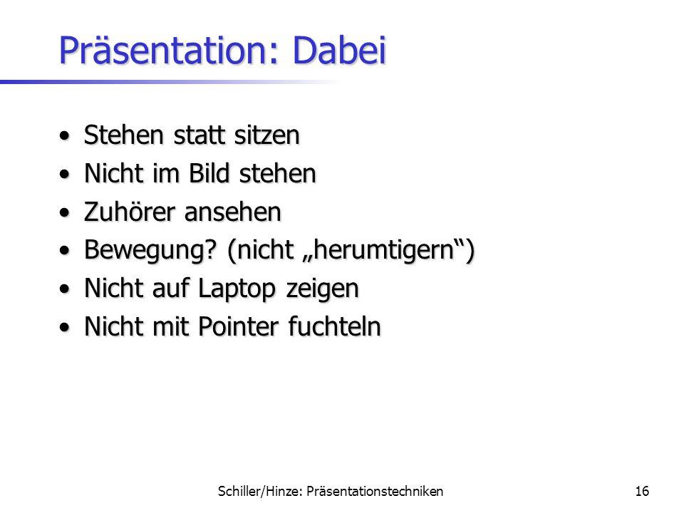 Schiller/Hinze: Präsentationstechniken15 Präsentation: Dabei Vorangegangene Vorträge beachtenVorangegangene Vorträge beachten Anfang ist entscheidendA