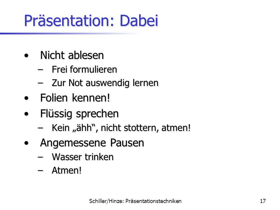 Schiller/Hinze: Präsentationstechniken16 Präsentation: Dabei Stehen statt sitzenStehen statt sitzen Nicht im Bild stehenNicht im Bild stehen Zuhörer a