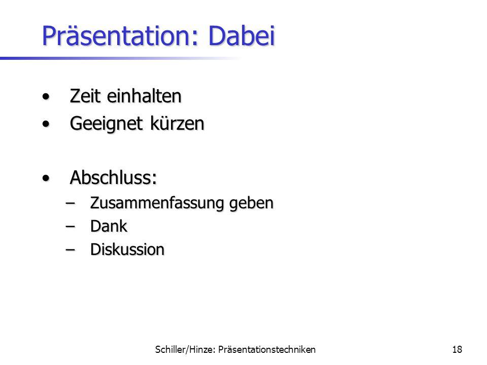 Schiller/Hinze: Präsentationstechniken17 Präsentation: Dabei Nicht ablesenNicht ablesen –Frei formulieren –Zur Not auswendig lernen Folien kennen!Foli