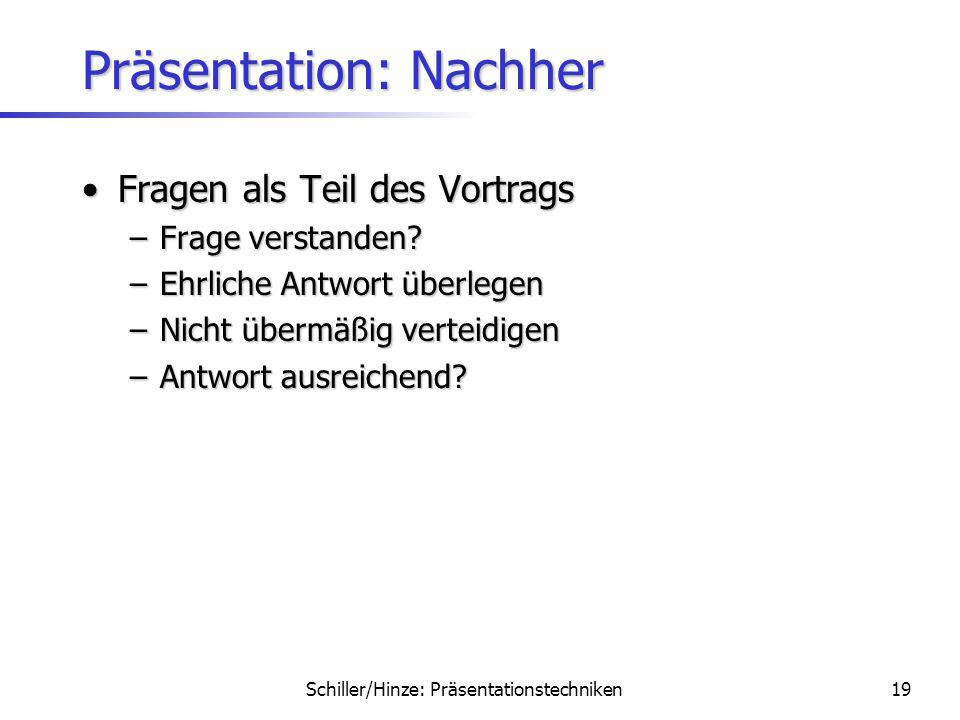 Schiller/Hinze: Präsentationstechniken18 Präsentation: Dabei Zeit einhaltenZeit einhalten Geeignet kürzenGeeignet kürzen Abschluss:Abschluss: –Zusamme